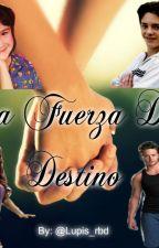 La Fuerza Del Destino by PriscillaRoBel_