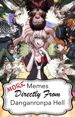 More Memes Directly From Danganronpa Hell (The Second) by Josie_Terry