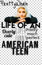 Life of an American teen(Dansk)✔️ by PrettyWhale1