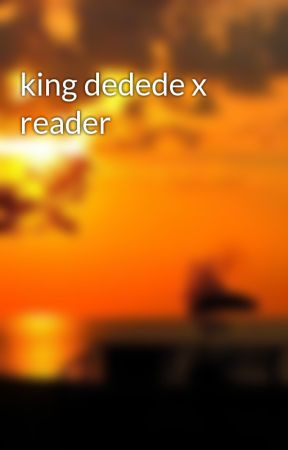 king dedede x reader by Applej52845