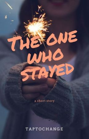 The One Who Stayed by taptochange