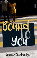 Bound To You by jessie_bell2001