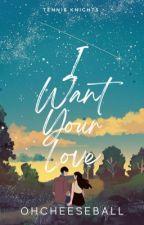 I Want Your Love (Tennis Knights #1) ni OhCheeseball