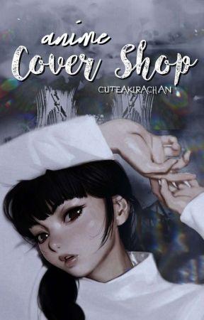 ❀ Anime Cover Shop ❀ by CuteAkiraChan