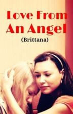 Love From an Angel (Brittana) ✔ by my_gay_moms_brittana