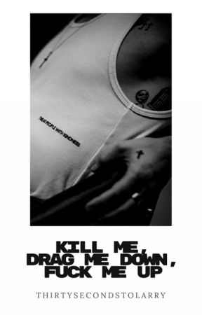 Kill me, drag me down, fuck me up   ls by ThirtySecondstoLarry