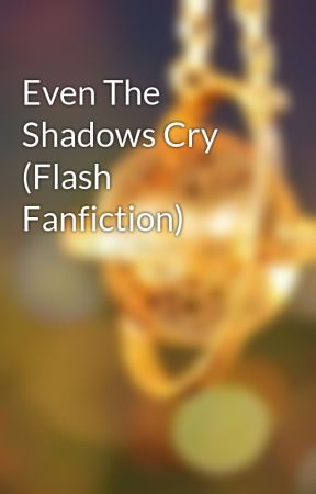 Even The Shadows Cry (Flash Fanfiction) by nightflystars