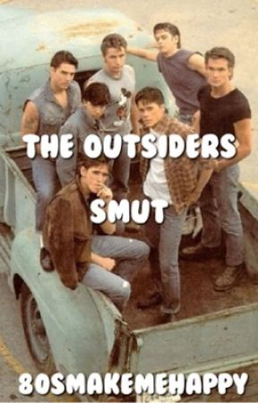 The Outsiders Smut pt.2 by 80smakemehappy