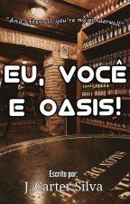 Eu, você e Oasis by eusouje