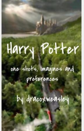 Harry Potter One Shots, Imagines and Preferences by dracoxweasley