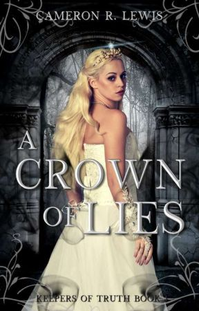 ♕ A Crown of Lies ♕ (#Wattys2018) by Cameron-R-Lewis