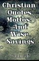 Christian Quotes, Mottos and Wise Sayings  by Christianbooklover15