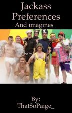Jackass Preferences and Imagines by Fan_Fics101