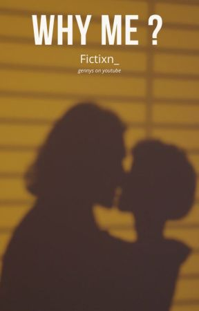 Why me ? Tome 1 by Fictixn_