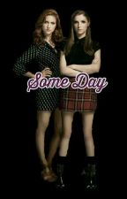 Some Day [Bechloe Fan Fiction] *Sequel To Every Day* by SadLittleWriter