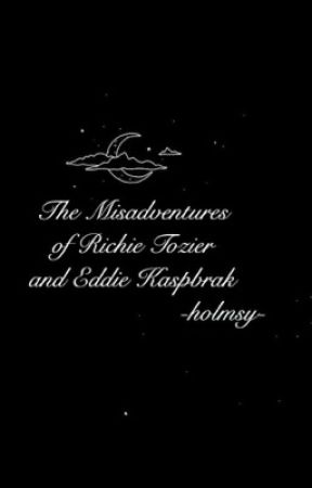 The Misadventures of Richie Tozier and Eddie Kaspbrak by girlwhatidk