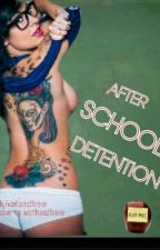 After School Detention- Rated R Short story (Complete) by Iwanttoreadforever