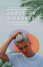 Agree or Disagree  by Theseus66
