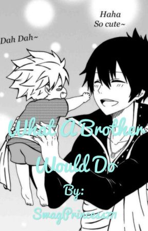 What A Brother Would Do (a Dragneel brothers fanfic) by SwagPrincess771