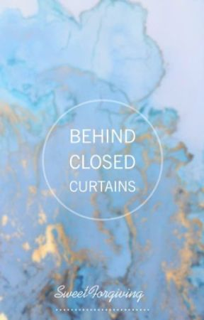 Behind Closed Curtains by SweetForgiving