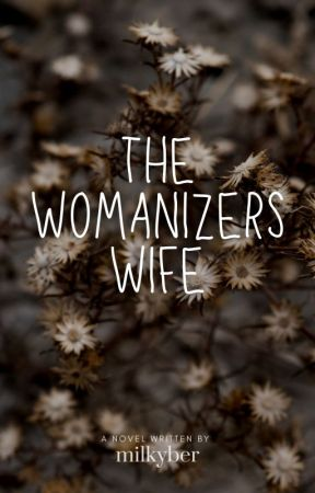 The Womanizer's Wife ( Published under Dreame ) by milkyber