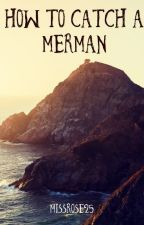 How to catch a Merman by missrose25
