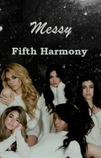 Messy- Fifth Harmony by GottaFoldTheDishes