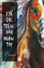 KHẾ ƯỚC TRÊN ĐẦU NGÓN TAY by ColorsofOscar