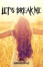 LET'S BREAK ME by shoshanna2