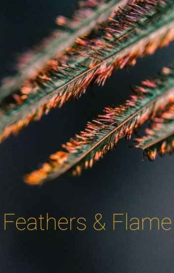Feathers and Flame