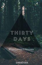 Thirty Days (Will Cipher x Reader) by dark-fish