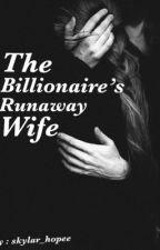 The Billionaire's Runaway Wife by skylar_hopeee