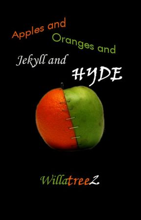 Apples and Oranges and Jekyll and Hyde by willatree2