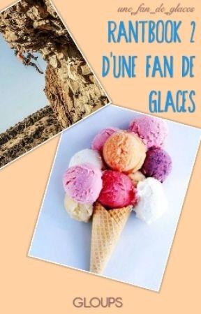 Rantbook 2 d'une fan de glaces  by une_fan_de_glaces