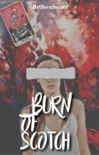 Burn Of Scotch // On going by br0kenheart