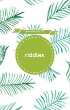 Riddles   ✔ by Jarrodactyl