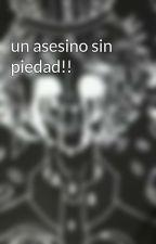 un asesino sin piedad!! by camili5532