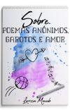 Sobre poemas anônimos, garotos e amor - Livro I [COMPLETO] cover