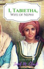 I, Tabietha, Wife of Nephi by JanetClark6
