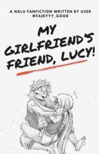 My Girlfriend's Friend, Lucy. (NaLu) by fairyyygood