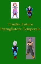Trunks, Futuro Pattugliatore Temporale by WattiaTheWriter