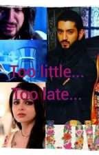 Too Little...Too Late by Isharasingh
