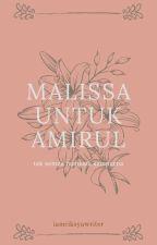 MALISSA UNTUK AMIRUL by iamciksyawriter