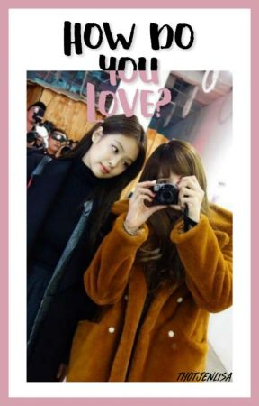 How Do You Love? [ JenLisa | One-Shot ] by thotjenlisa