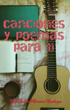 Canciones y poemas para ti by DanielOsorioBedoya6