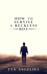 How to Survive a Reckless Boy by linalaurine