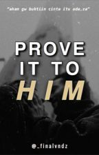 Prove It to Him by _finalvndz