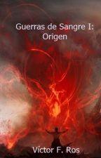 Guerras de Sangre I: Origen. by xVictorRos