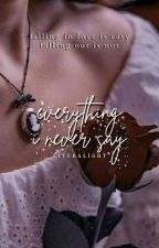 Everything I Never Say ✓ by literalight