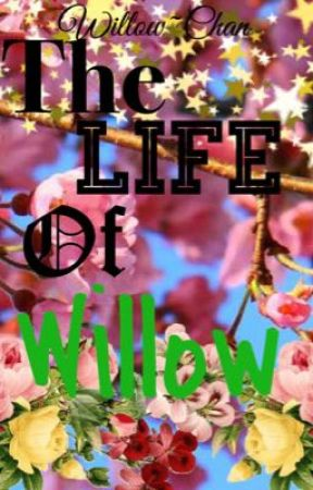 The Life Of Willow by WillowChanFics
